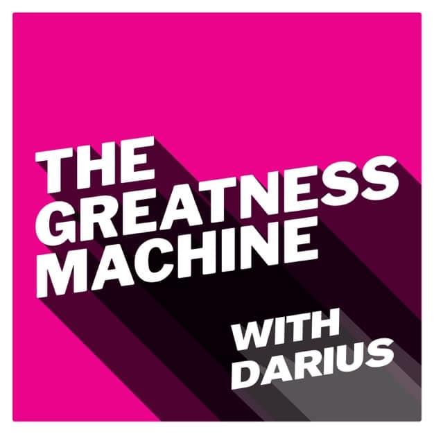 The Greatness Machine with Darius