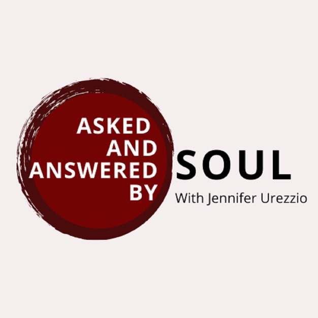 Asked and Ansered by Soul with Jennifer Urezzio Podcast