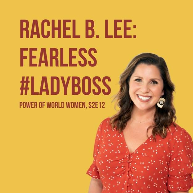 Power of World Women Podcast - Rachael B. Lee Fearless #Ladyboss